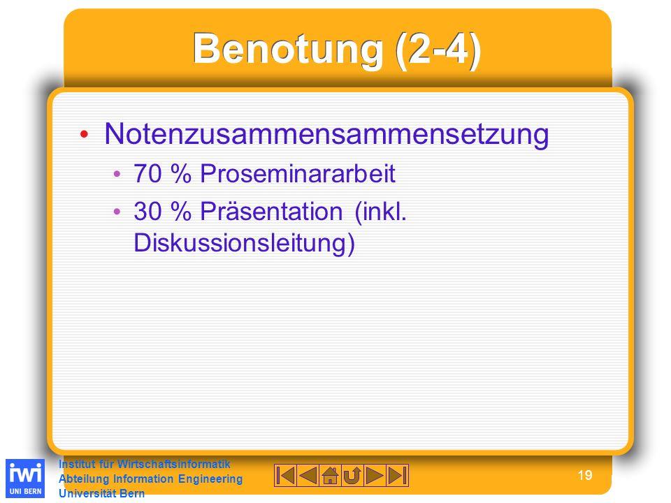 Institut für Wirtschaftsinformatik Abteilung Information Engineering Universität Bern 19 Benotung (2-4) Notenzusammensammensetzung 70 % Proseminararbeit 30 % Präsentation (inkl.