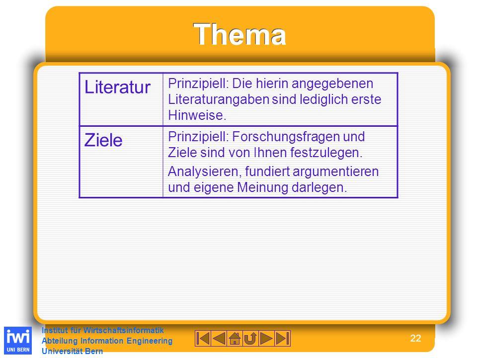 Institut für Wirtschaftsinformatik Abteilung Information Engineering Universität Bern 22 Thema Literatur Prinzipiell: Die hierin angegebenen Literaturangaben sind lediglich erste Hinweise.