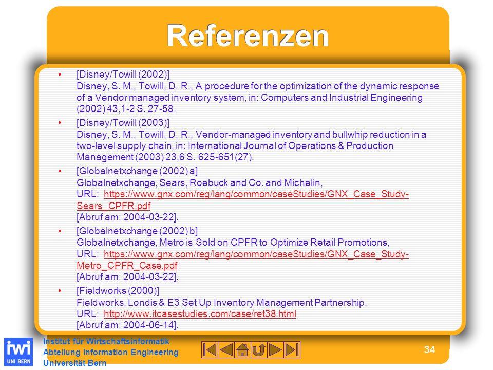 Institut für Wirtschaftsinformatik Abteilung Information Engineering Universität Bern 34 Referenzen [Disney/Towill (2002)] Disney, S.