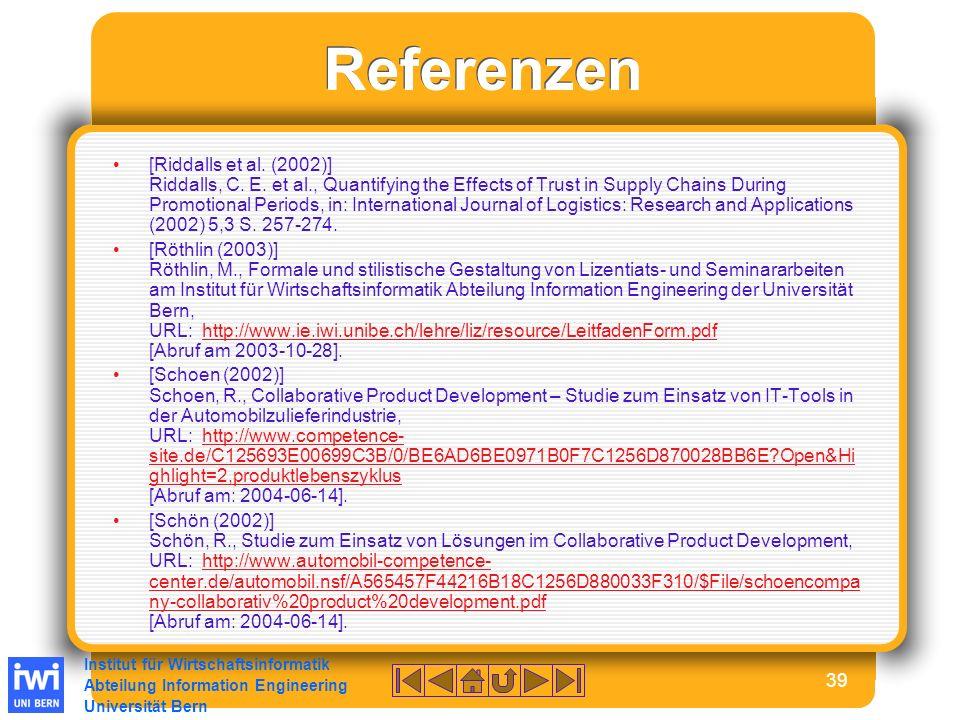 Institut für Wirtschaftsinformatik Abteilung Information Engineering Universität Bern 39 Referenzen [Riddalls et al.