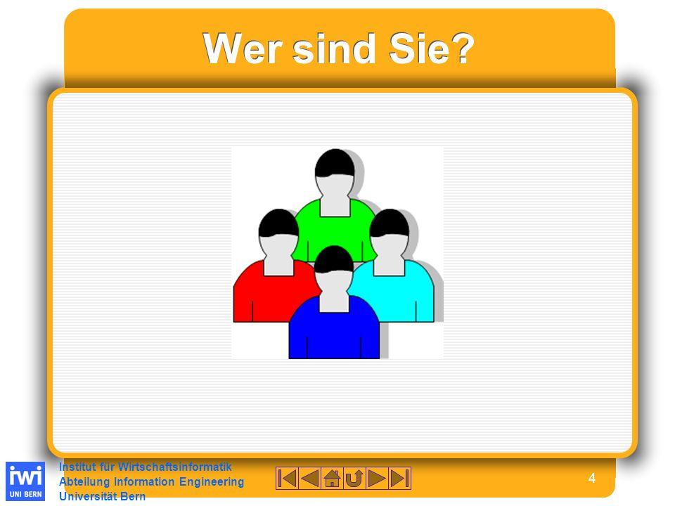 Institut für Wirtschaftsinformatik Abteilung Information Engineering Universität Bern 15 Anforderungen an Ihre Arbeit und Organisation (5-7) Präsentation Ihrer wissenschaftl.