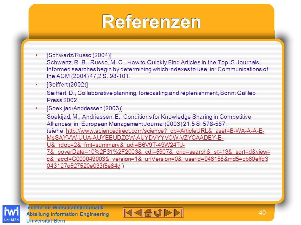 Institut für Wirtschaftsinformatik Abteilung Information Engineering Universität Bern 40 Referenzen [Schwartz/Russo (2004)] Schwartz, R.