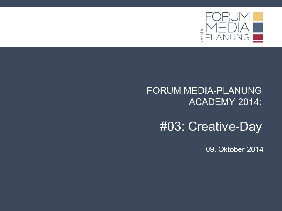 FORUM MEDIA-PLANUNG ACADEMY 2014: #03: Creative-Day 09. Oktober 2014