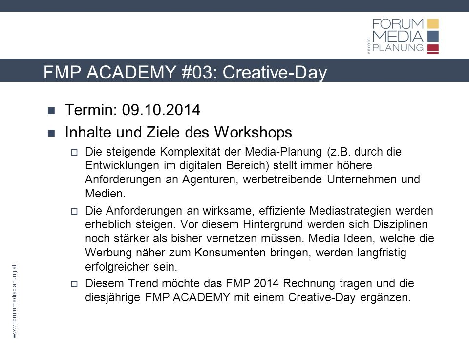 www.forummediaplanung.at FMP ACADEMY #03: Creative-Day Termin: 09.10.2014 Inhalte und Ziele des Workshops Die steigende Komplexität der Media-Planung (z.B.