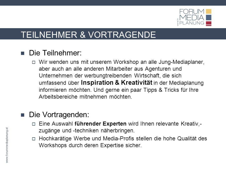 www.forummediaplanung.at TEILNEHMER & VORTRAGENDE Die Teilnehmer: Wir wenden uns mit unserem Workshop an alle Jung-Mediaplaner, aber auch an alle anderen Mitarbeiter aus Agenturen und Unternehmen der werbungtreibenden Wirtschaft, die sich umfassend über Inspiration & Kreativität in der Mediaplanung informieren möchten.