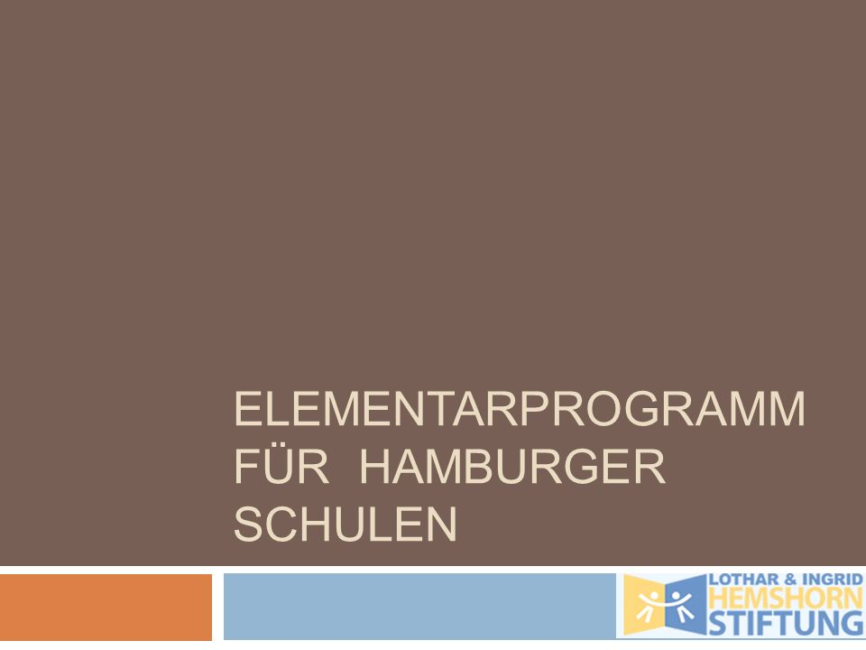 Elementarprogramm Hamburg Trainingsprogramm zur Persönlichkeitsentwicklung, Förderung der Lernkapazitäten der sozialen und emotionalen Kompetenzen und zur Stressreduzierung