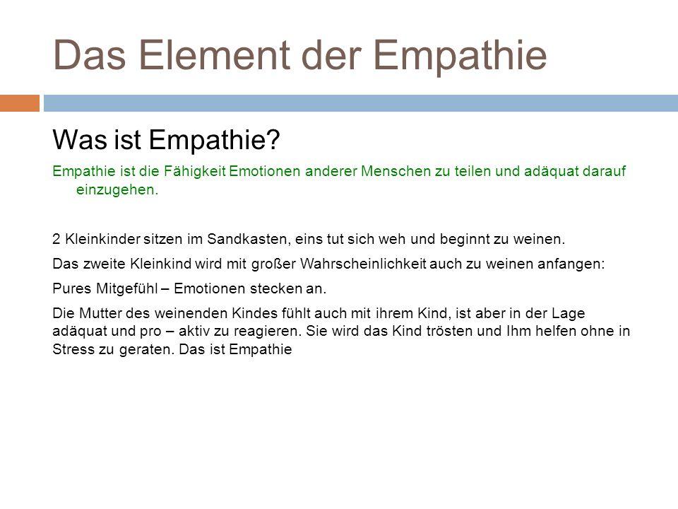 Das Element der Empathie Was ist Empathie? Empathie ist die Fähigkeit Emotionen anderer Menschen zu teilen und adäquat darauf einzugehen. 2 Kleinkinde