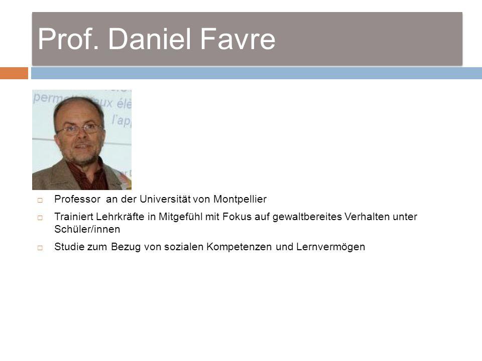 Prof. Daniel Favre Professor an der Universität von Montpellier Trainiert Lehrkräfte in Mitgefühl mit Fokus auf gewaltbereites Verhalten unter Schüler