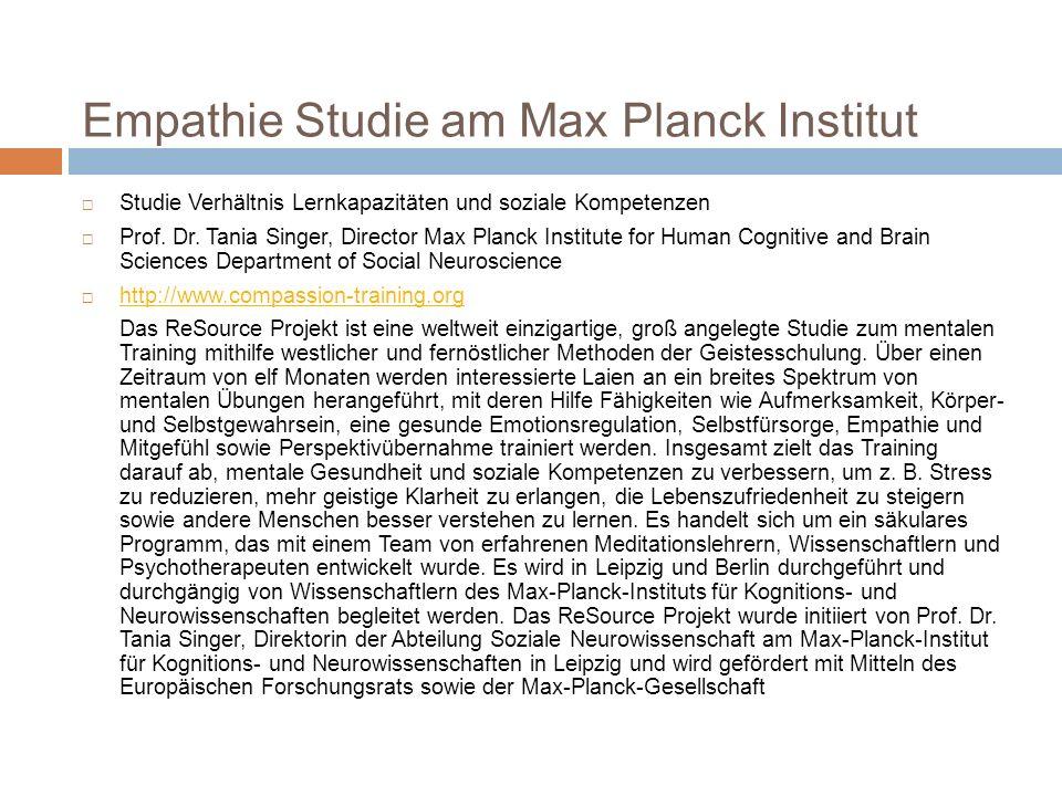 Empathie Studie am Max Planck Institut Studie Verhältnis Lernkapazitäten und soziale Kompetenzen Prof. Dr. Tania Singer, Director Max Planck Institute