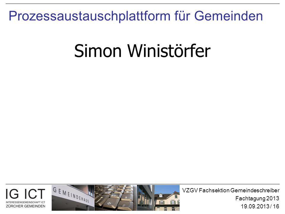 VZGV Fachsektion Gemeindeschreiber Fachtagung 2013 19.09.2013 / 16 Prozessaustauschplattform für Gemeinden Simon Winistörfer