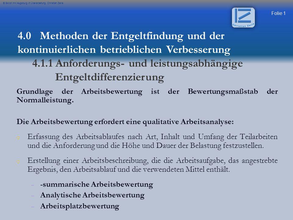Folie 12 © Skript IHK Augsburg in Überarbeitung Christian Zerle 4.0 Methoden der Entgeltfindung und der kontinuierlichen betrieblichen Verbesserung 4.1.2 Lohnarten