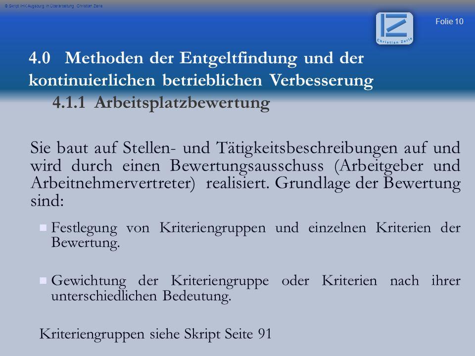 Folie 10 © Skript IHK Augsburg in Überarbeitung Christian Zerle Sie baut auf Stellen- und Tätigkeitsbeschreibungen auf und wird durch einen Bewertungsausschuss (Arbeitgeber und Arbeitnehmervertreter) realisiert.