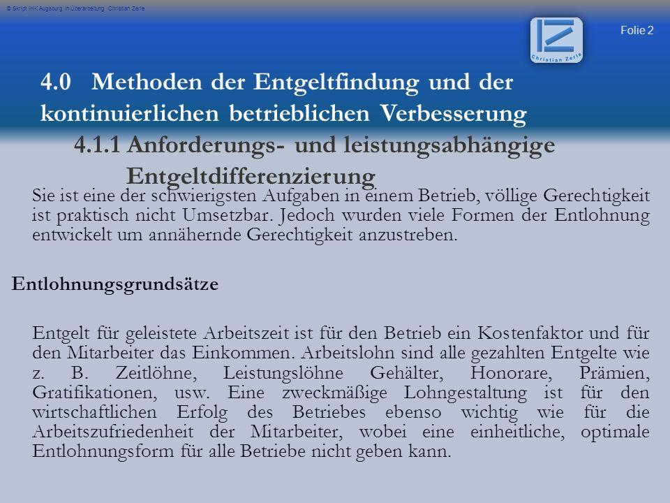 Folie 3 © Skript IHK Augsburg in Überarbeitung Christian Zerle Die Entgeltfindung geht grundsätzlich von einer Beziehung zwischen Arbeitsleistung und Lohnhöhe aus.