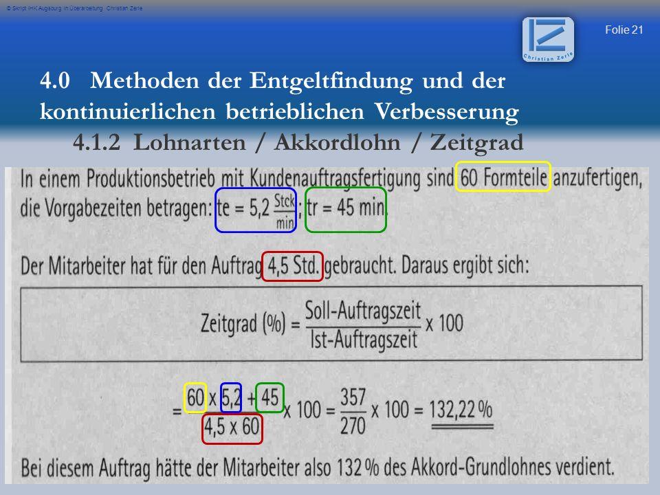 Folie 21 © Skript IHK Augsburg in Überarbeitung Christian Zerle 4.0 Methoden der Entgeltfindung und der kontinuierlichen betrieblichen Verbesserung 4.1.2 Lohnarten / Akkordlohn / Zeitgrad