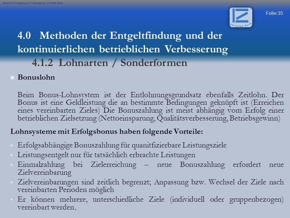 Folie 35 © Skript IHK Augsburg in Überarbeitung Christian Zerle Bonuslohn Beim Bonus-Lohnsystem ist der Entlohnungsgrundsatz ebenfalls Zeitlohn.