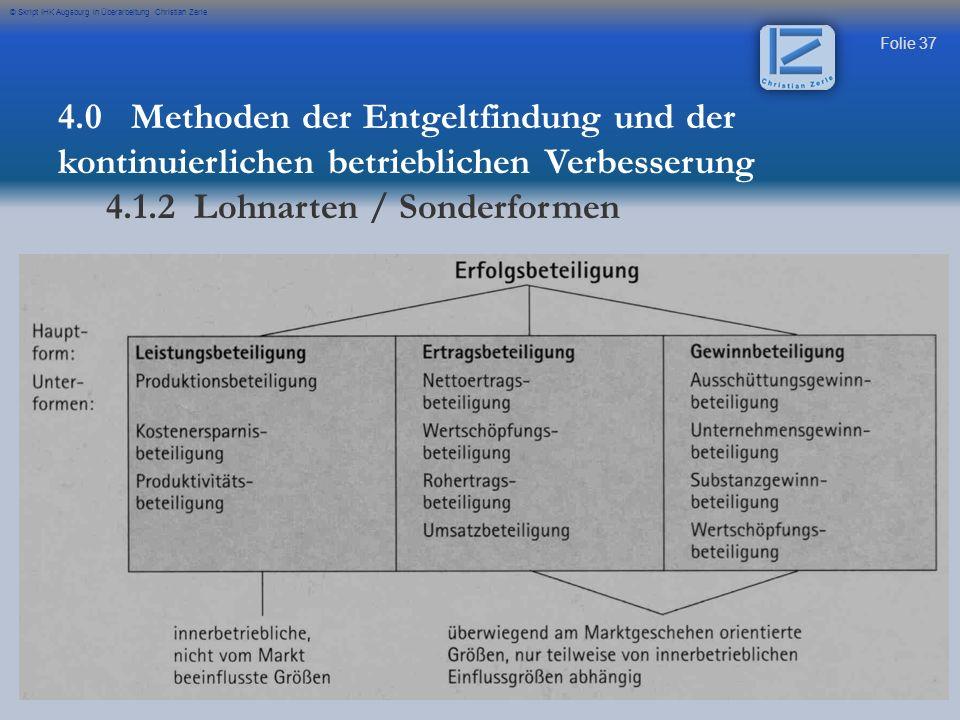 Folie 37 © Skript IHK Augsburg in Überarbeitung Christian Zerle 4.0 Methoden der Entgeltfindung und der kontinuierlichen betrieblichen Verbesserung 4.1.2 Lohnarten / Sonderformen