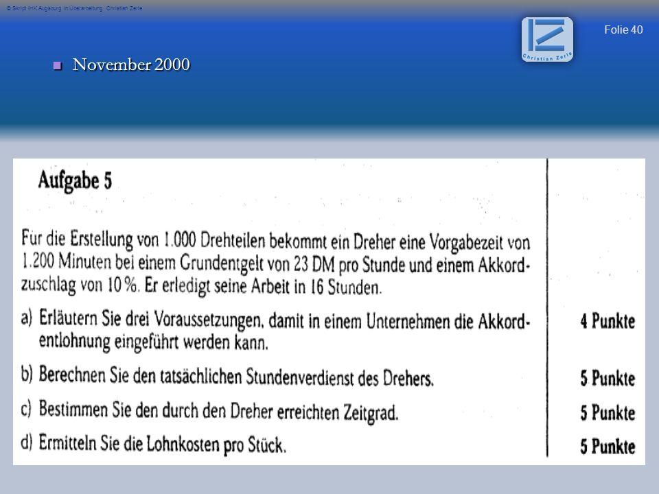 Folie 40 © Skript IHK Augsburg in Überarbeitung Christian Zerle November 2000 November 2000