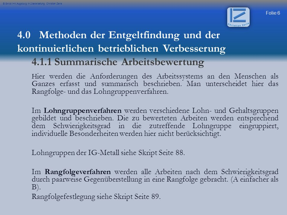 Folie 27 © Skript IHK Augsburg in Überarbeitung Christian Zerle Er wird dem Anspruch nach anforderungs- und leistungsgerechter Entgeltdifferenzierung gerecht.
