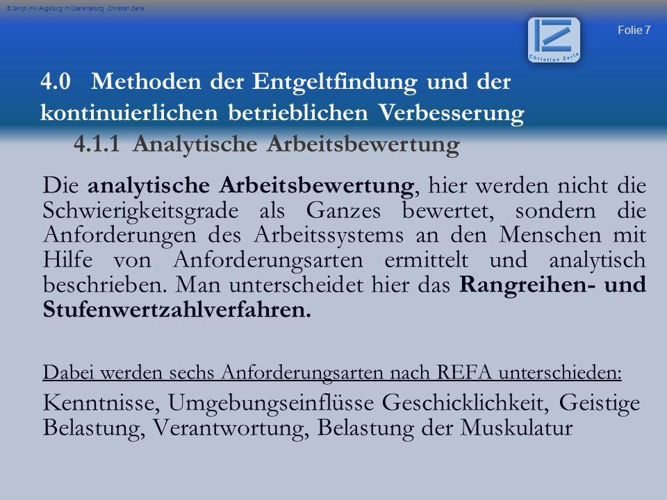 Folie 8 © Skript IHK Augsburg in Überarbeitung Christian Zerle Im Stufenwertzahlverfahren erfolgt die Bewertung über ein Punktesystem durch Vergleich mit Richtlinienbeispielen mit Gewichtung der Anforderungsarten.