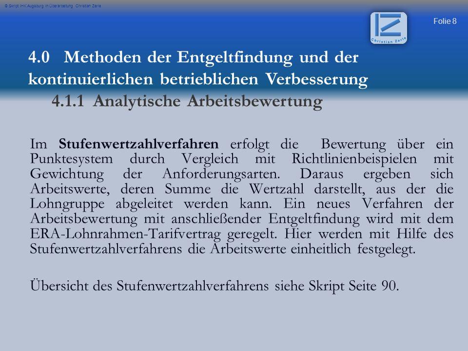 Folie 39 © Skript IHK Augsburg in Überarbeitung Christian Zerle 4.0 Methoden der Entgeltfindung und der kontinuierlichen betrieblichen Verbesserung 4.1.2 Lohnarten