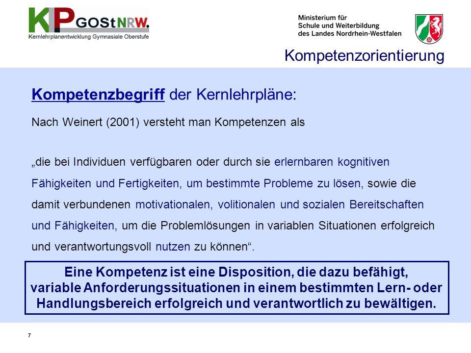 77 Kompetenzbegriff der Kernlehrpläne: Kompetenzorientierung Nach Weinert (2001) versteht man Kompetenzen als die bei Individuen verfügbaren oder durc