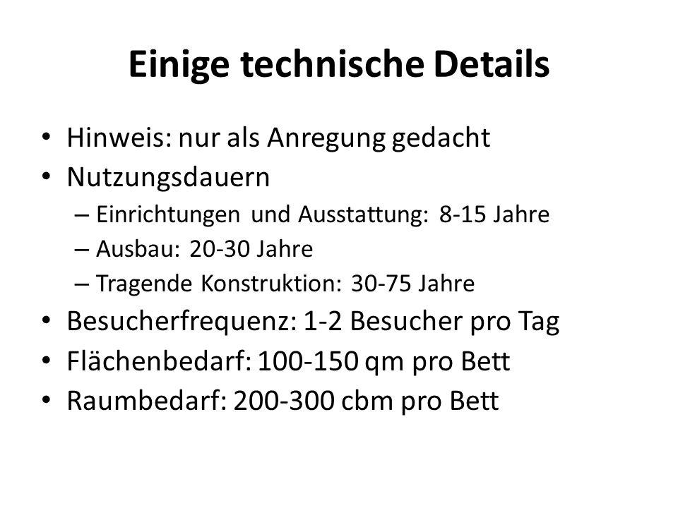 Einige technische Details Hinweis: nur als Anregung gedacht Nutzungsdauern – Einrichtungen und Ausstattung: 8-15 Jahre – Ausbau: 20-30 Jahre – Tragend