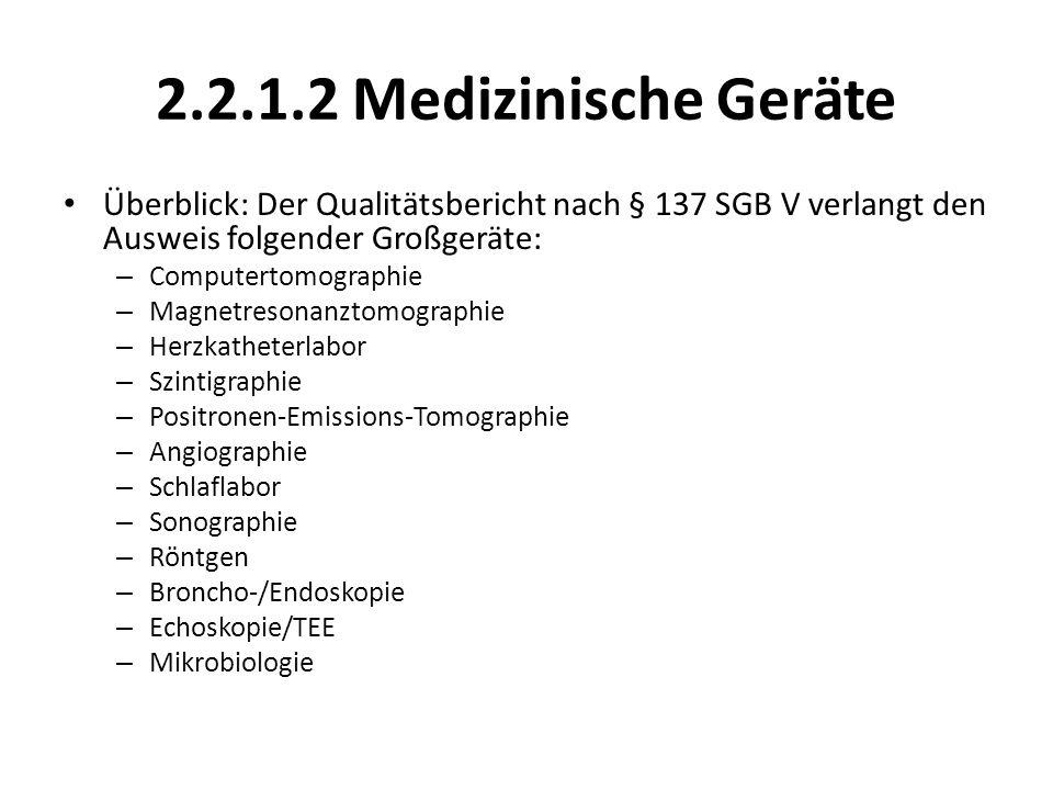 2.2.1.2 Medizinische Geräte Überblick: Der Qualitätsbericht nach § 137 SGB V verlangt den Ausweis folgender Großgeräte: – Computertomographie – Magnet