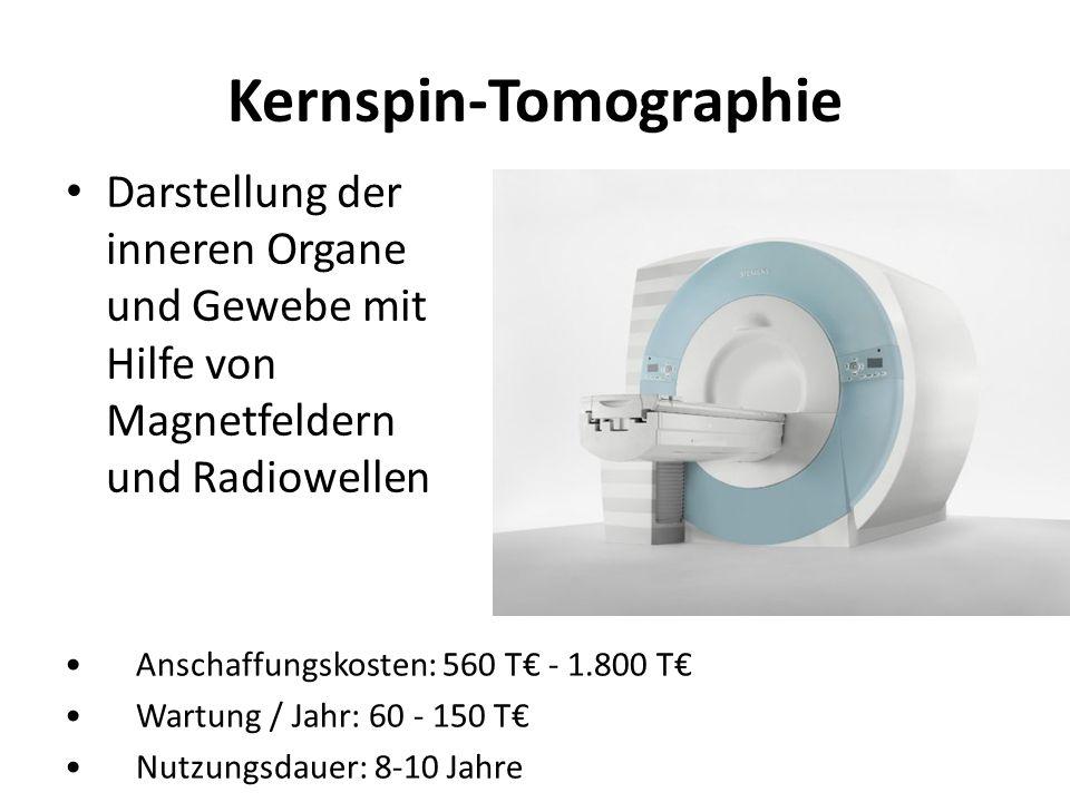Kernspin-Tomographie Darstellung der inneren Organe und Gewebe mit Hilfe von Magnetfeldern und Radiowellen Anschaffungskosten: 560 T - 1.800 T Wartung