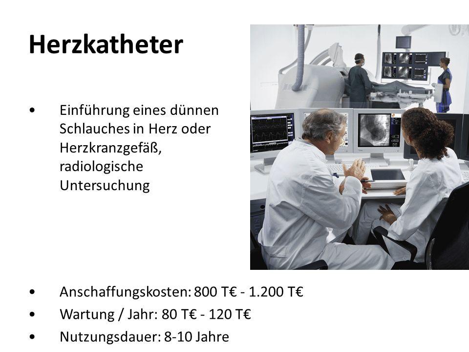 Herzkatheter Einführung eines dünnen Schlauches in Herz oder Herzkranzgefäß, radiologische Untersuchung Anschaffungskosten: 800 T - 1.200 T Wartung /