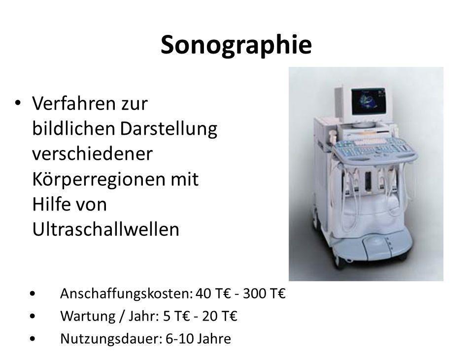 Sonographie Verfahren zur bildlichen Darstellung verschiedener Körperregionen mit Hilfe von Ultraschallwellen Anschaffungskosten: 40 T - 300 T Wartung