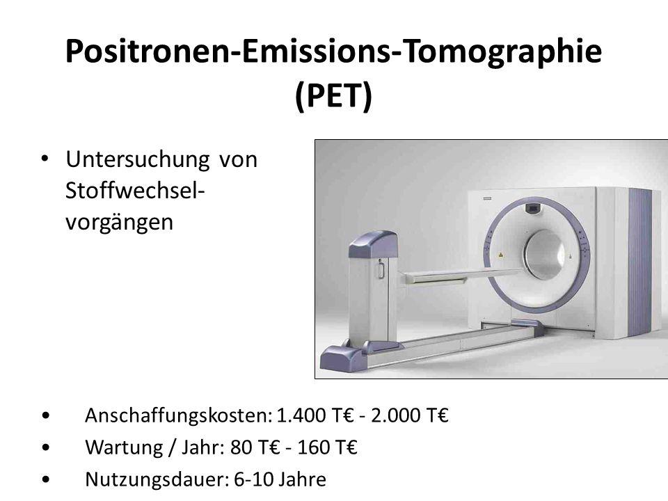 Positronen-Emissions-Tomographie (PET) Untersuchung von Stoffwechsel- vorgängen Anschaffungskosten: 1.400 T - 2.000 T Wartung / Jahr: 80 T - 160 T Nut
