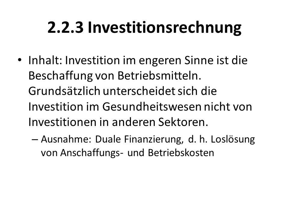 2.2.3 Investitionsrechnung Inhalt: Investition im engeren Sinne ist die Beschaffung von Betriebsmitteln. Grundsätzlich unterscheidet sich die Investit