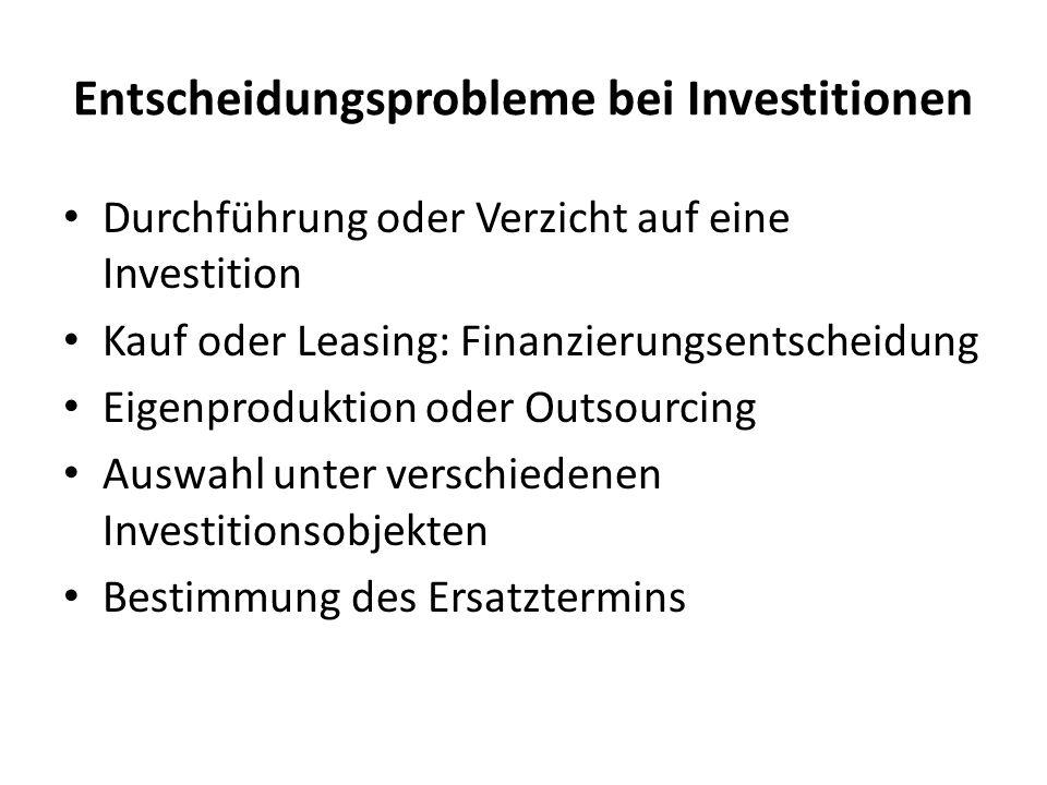 Entscheidungsprobleme bei Investitionen Durchführung oder Verzicht auf eine Investition Kauf oder Leasing: Finanzierungsentscheidung Eigenproduktion o