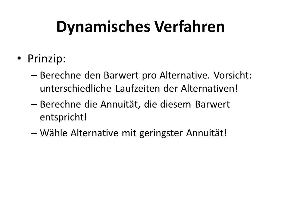 Dynamisches Verfahren Prinzip: – Berechne den Barwert pro Alternative. Vorsicht: unterschiedliche Laufzeiten der Alternativen! – Berechne die Annuität