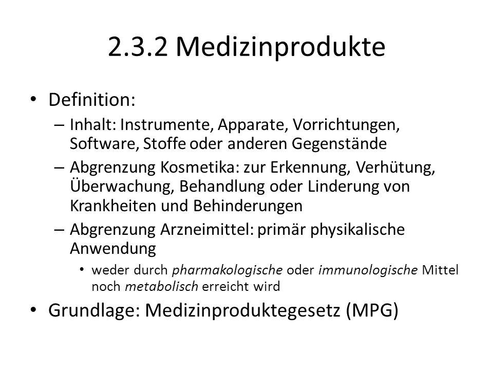 2.3.2 Medizinprodukte Definition: – Inhalt: Instrumente, Apparate, Vorrichtungen, Software, Stoffe oder anderen Gegenstände – Abgrenzung Kosmetika: zu