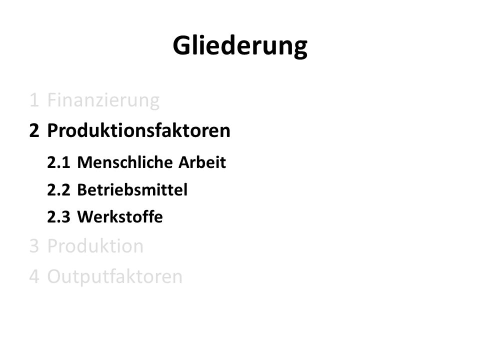 Gliederung 1 Finanzierung 2Produktionsfaktoren 2.1Menschliche Arbeit 2.2 Betriebsmittel 2.3 Werkstoffe 3 Produktion 4Outputfaktoren
