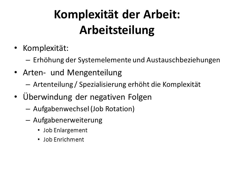 Komplexität der Arbeit: Arbeitsteilung Komplexität: – Erhöhung der Systemelemente und Austauschbeziehungen Arten- und Mengenteilung – Artenteilung / S
