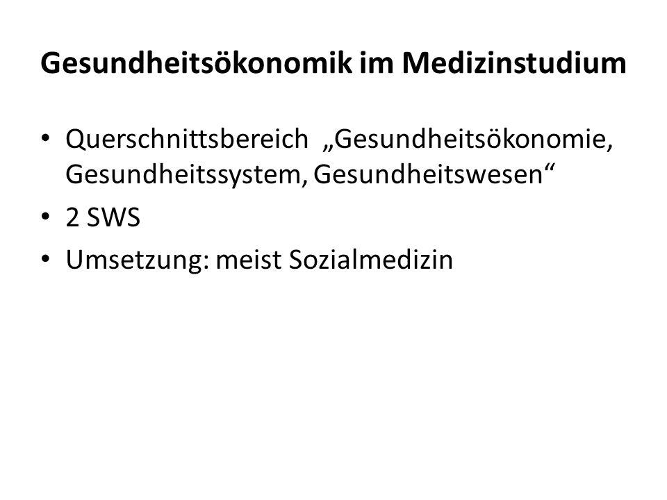 Gesundheitsökonomik im Medizinstudium Querschnittsbereich Gesundheitsökonomie, Gesundheitssystem, Gesundheitswesen 2 SWS Umsetzung: meist Sozialmedizi