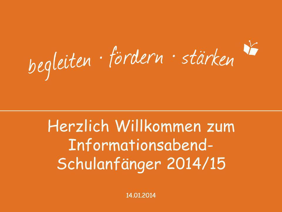 Herzlich Willkommen zum Informationsabend- Schulanfänger 2014/15 14.01.2014