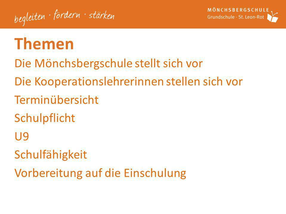 Themen Die Mönchsbergschule stellt sich vor Die Kooperationslehrerinnen stellen sich vor Terminübersicht Schulpflicht U9 Schulfähigkeit Vorbereitung a