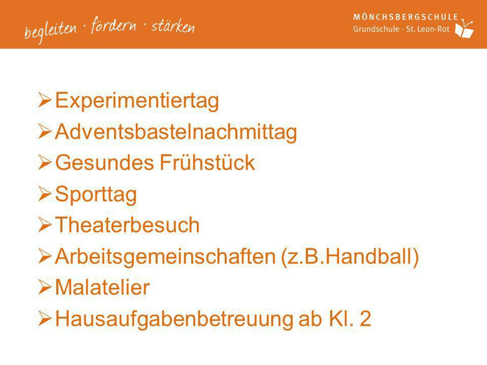 Experimentiertag Adventsbastelnachmittag Gesundes Frühstück Sporttag Theaterbesuch Arbeitsgemeinschaften (z.B.Handball) Malatelier Hausaufgabenbetreuu