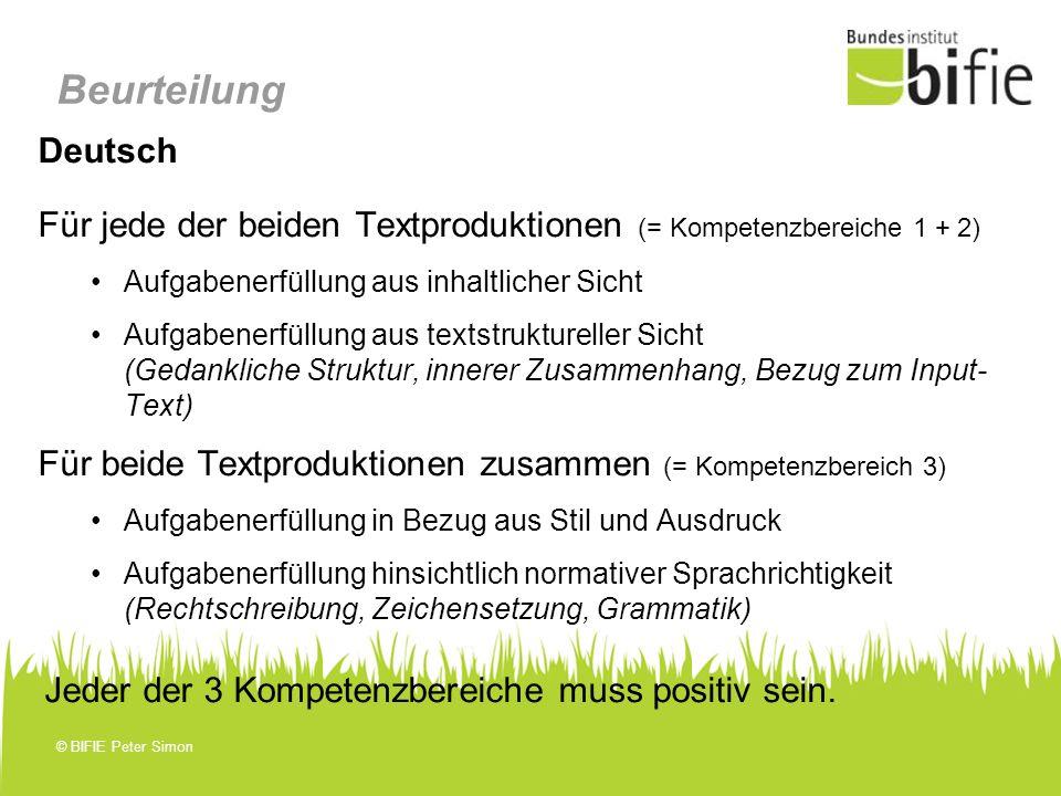 © BIFIE Peter Simon Beurteilung Deutsch Für jede der beiden Textproduktionen (= Kompetenzbereiche 1 + 2) Aufgabenerfüllung aus inhaltlicher Sicht Aufg