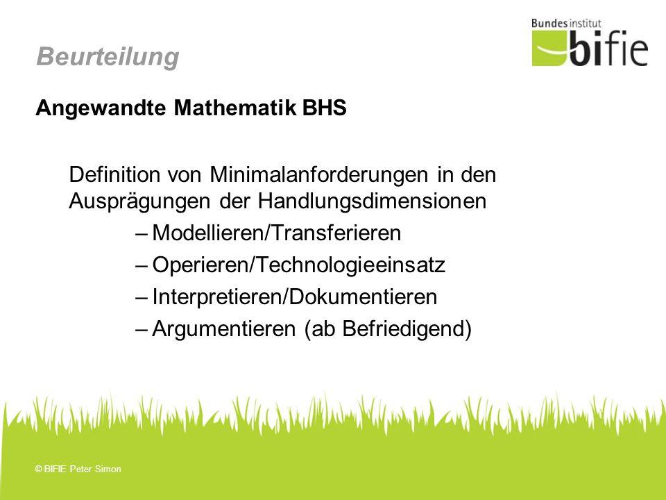 © BIFIE Peter Simon Beurteilung Angewandte Mathematik BHS Definition von Minimalanforderungen in den Ausprägungen der Handlungsdimensionen –Modelliere