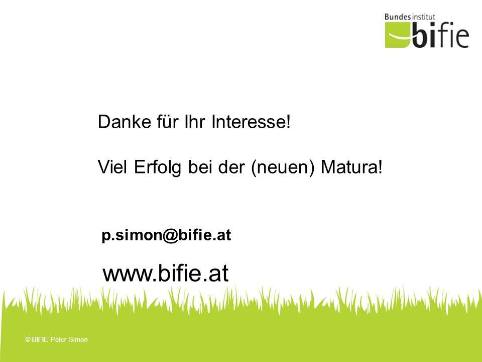 © BIFIE Peter Simon p.simon@bifie.at Danke für Ihr Interesse! Viel Erfolg bei der (neuen) Matura! www.bifie.at