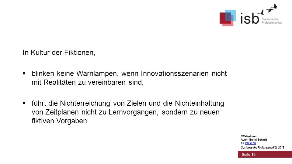 CC-by-Lizenz, Autor: Bernd Schmid für isb-w.euisb-w.eu Systemische Professionalität 2013 Seite 19 In Kultur der Fiktionen, blinken keine Warnlampen, w
