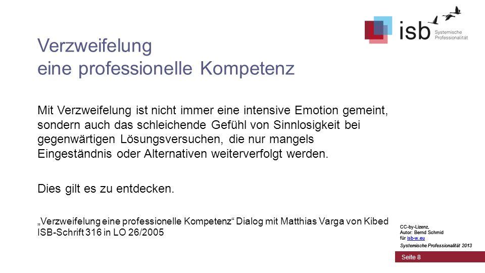 CC-by-Lizenz, Autor: Bernd Schmid für isb-w.euisb-w.eu Systemische Professionalität 2013 Seite 8 Verzweifelung eine professionelle Kompetenz Mit Verzw
