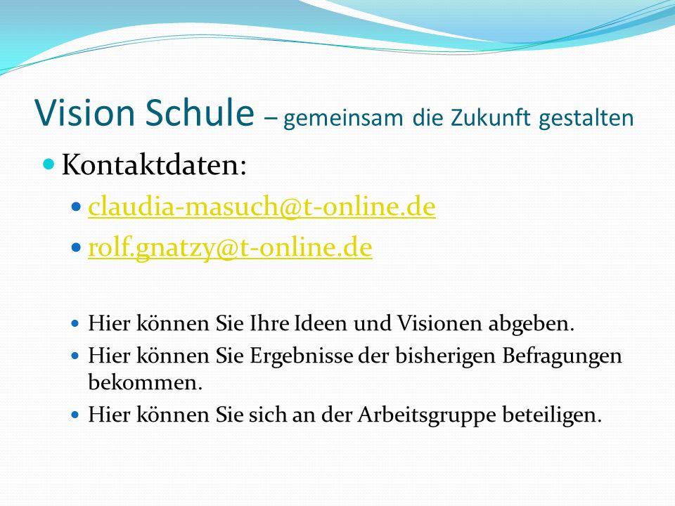 Vision Schule – gemeinsam die Zukunft gestalten Kontaktdaten: claudia-masuch@t-online.de rolf.gnatzy@t-online.de Hier können Sie Ihre Ideen und Visionen abgeben.
