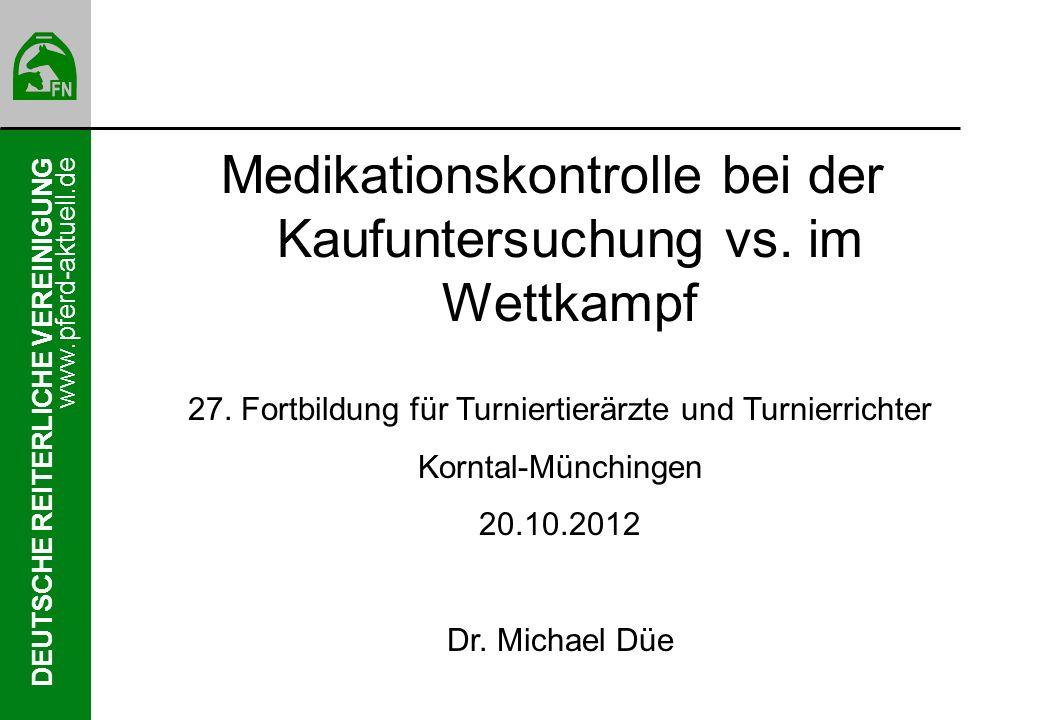DEUTSCHE REITERLICHE VEREINIGUNG www.pferd-aktuell.de Medikationskontrolle bei der Kaufuntersuchung vs.