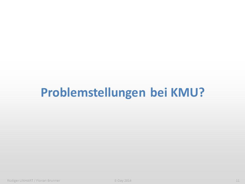 Problemstellungen bei KMU? Rüdiger LINHART / Florian Brunner11E-Day 2014