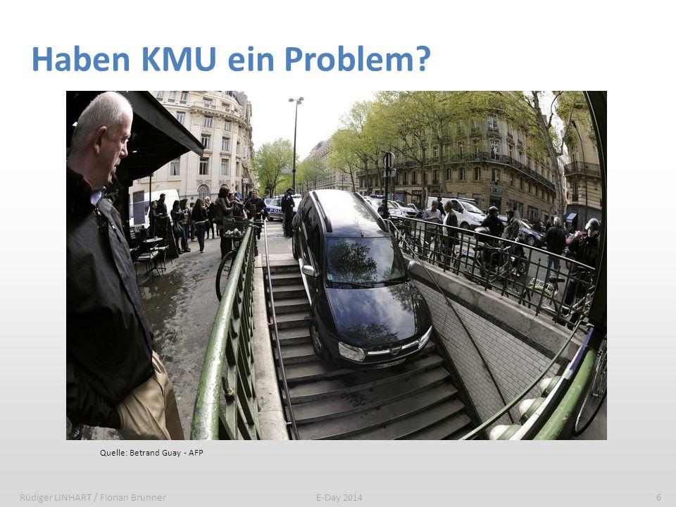 Haben KMU ein Problem? Rüdiger LINHART / Florian Brunner6E-Day 2014 Quelle: Betrand Guay - AFP